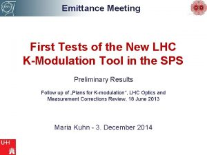 Emittance Meeting First Tests of the New LHC