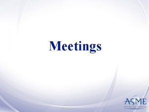 Meetings Meetings Primary means of resolving issues A