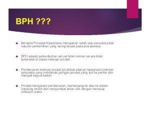 BPH Benigna Prosatat Hiperplasia merupakan salah satu penyakit