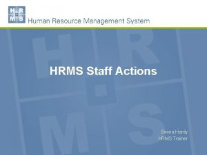 HRMS Staff Actions Sirena Hardy HRMS Trainer Learning