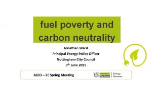 fuel poverty and carbon neutrality Jonathan Ward Principal