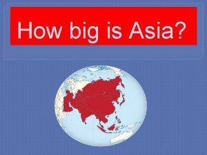 How big is Asia Asia is the largest