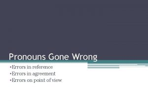 Pronouns Gone Wrong Errors in reference Errors in