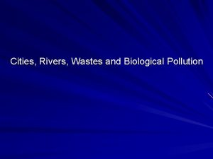 Cities Rivers Wastes and Biological Pollution Rivers and