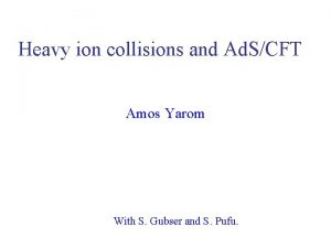 Heavy ion collisions and Ad SCFT Amos Yarom