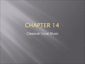 CHAPTER 14 Classical Vocal Music Classical Era Vocal