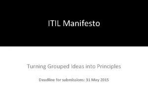 ITIL Manifesto Turning Grouped Ideas into Principles Deadline