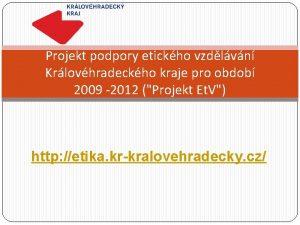 Projekt podpory etickho vzdlvn Krlovhradeckho kraje pro obdob