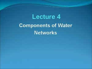 Lecture 4 Components of Water Networks Network Appurtenances