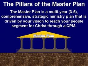 The Pillars of the Master Plan The Master