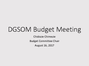 DGSOM Budget Meeting Chidozie Chimezie Budget Committee Chair