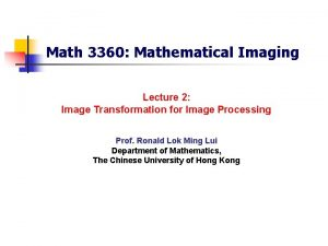 Math 3360 Mathematical Imaging Lecture 2 Image Transformation