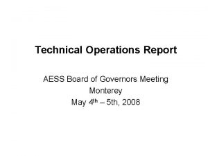 Technical Operations Report AESS Board of Governors Meeting