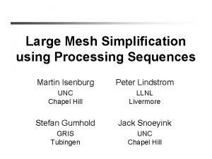 Large Mesh Simplification using Processing Sequences Martin Isenburg