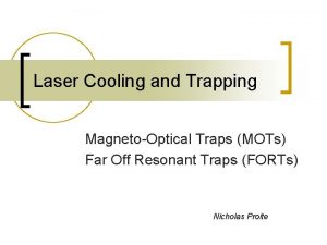 Laser Cooling and Trapping MagnetoOptical Traps MOTs Far