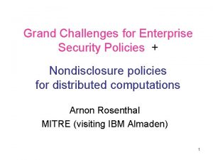 Grand Challenges for Enterprise Security Policies Nondisclosure policies