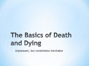 Unpleasant but nonetheless inevitable Death The is the