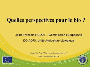Quelles perspectives pour le bio JeanFranois HULOT Commission