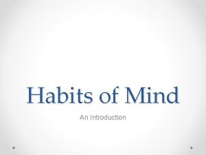 Habits of Mind An Introduction Agenda Overview What