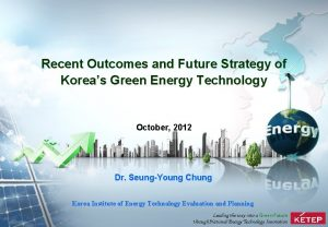 Recent Outcomes and Future Strategy of Koreas Green
