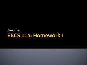 Spring 2010 EECS 110 Homework I Homework I
