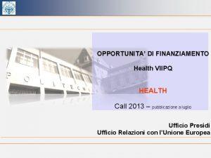 OPPORTUNITA DI FINANZIAMENTO Health VIIPQ HEALTH Call 2013