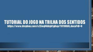 TUTORIAL DO JOGO NA TRILHA DOS SENTIDOS https