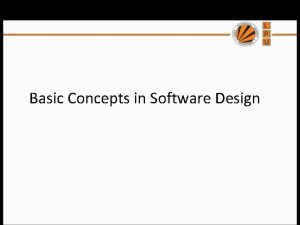 Basic Concepts in Software Design Basic Concepts in