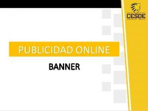 PUBLICIDAD ONLINE BANNER BANNER Son pequeos anuncios que