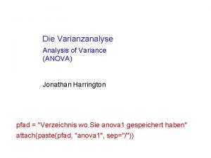 Die Varianzanalyse Analysis of Variance ANOVA Jonathan Harrington