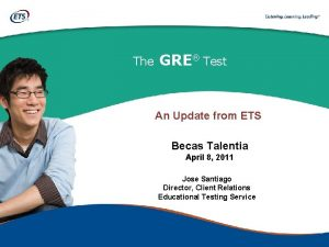 The GRE Test An Update from ETS Becas