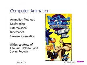 Computer Animation Methods Keyframing Interpolation Kinematics Inverse Kinematics
