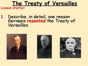 The Treaty of Versailles Lesson starter 1 Describe