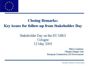 Closing Remarks Key issues for followup from Stakeholder