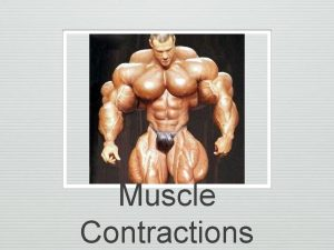 Muscle Contractions n Muscles pull on tendon fibers