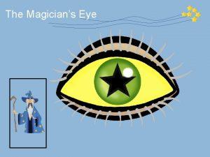 The Magicians Eye The Magicians Eye These activities