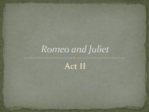 Romeo and Juliet Act II Act II The