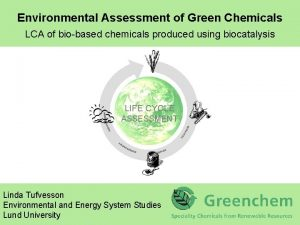 Environmental Assessment of Green Chemicals LCA of biobased