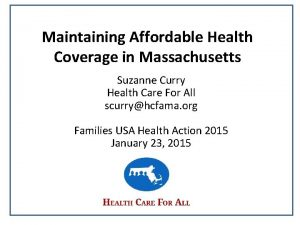 Maintaining Affordable Health Coverage in Massachusetts Suzanne Curry