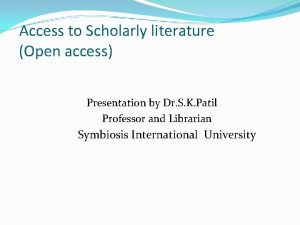 Access to Scholarly literature Open access Presentation by