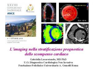Limaging nella stratificazione prognostica dello scompenso cardiaco Gabriella