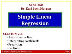 STAT 250 Dr Kari Lock Morgan Simple Linear