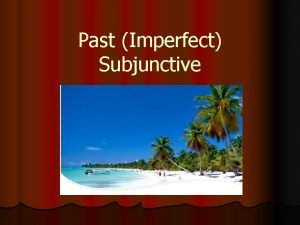 Past Imperfect Subjunctive Review Present Subjunctive 1 Opinion