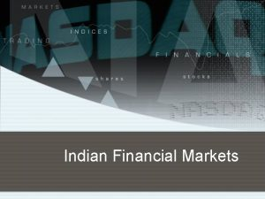Indian Financial Markets Contents Financial Markets Shares and