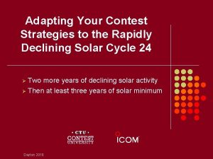 Adapting Your Contest Strategies to the Rapidly Declining