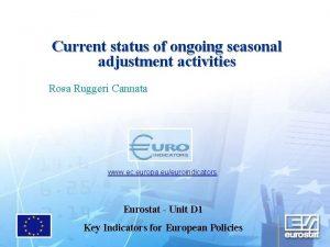 Current status of ongoing seasonal adjustment activities Rosa