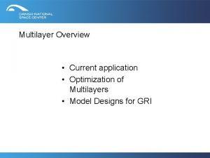 Multilayer Overview Current application Optimization of Multilayers Model