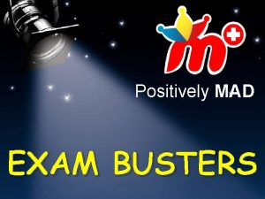 Positively MAD EXAM BUSTERS http positivelymad comResourcesStude nts