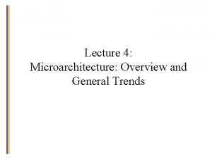 Lecture 4 Microarchitecture Overview and General Trends Outline