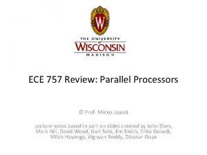 ECE 757 Review Parallel Processors Prof Mikko Lipasti